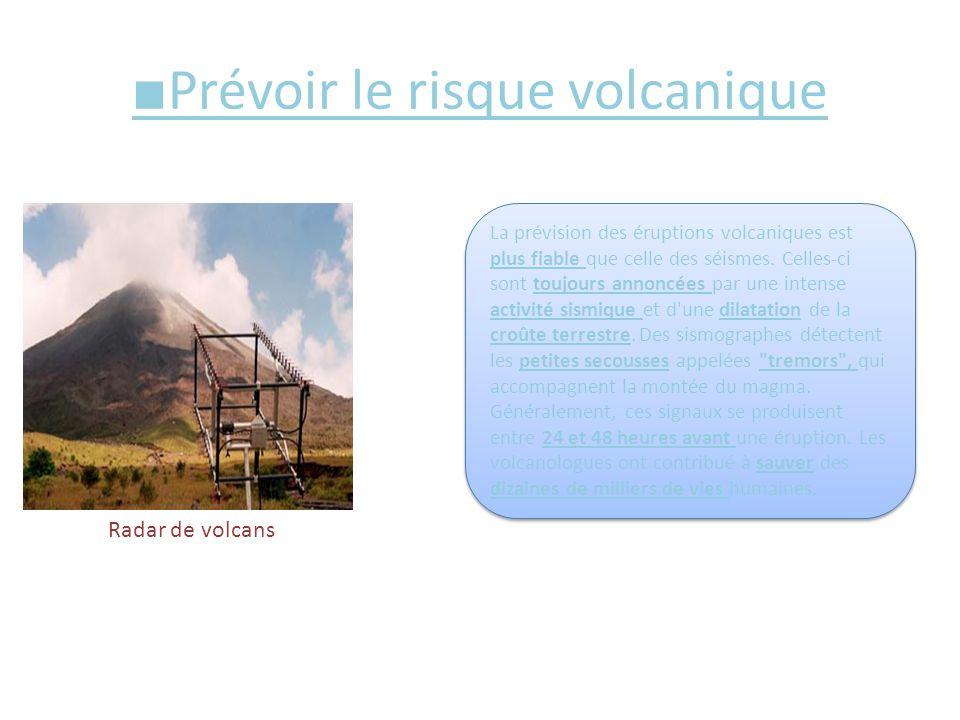 ■ Prévoir le risque volcanique Radar de volcans La prévision des éruptions volcaniques est plus fiable que celle des séismes. Celles-ci sont toujours