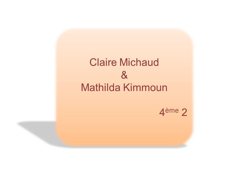 Claire Michaud & Mathilda Kimmoun 4 ème 2