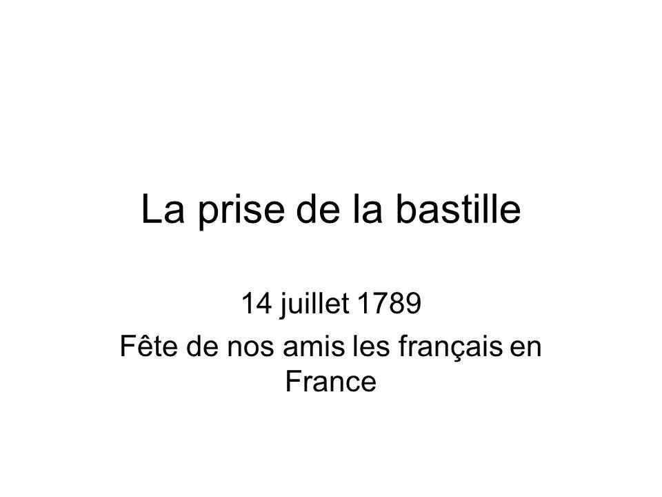 La prise de la bastille 14 juillet 1789 Fête de nos amis les français en France