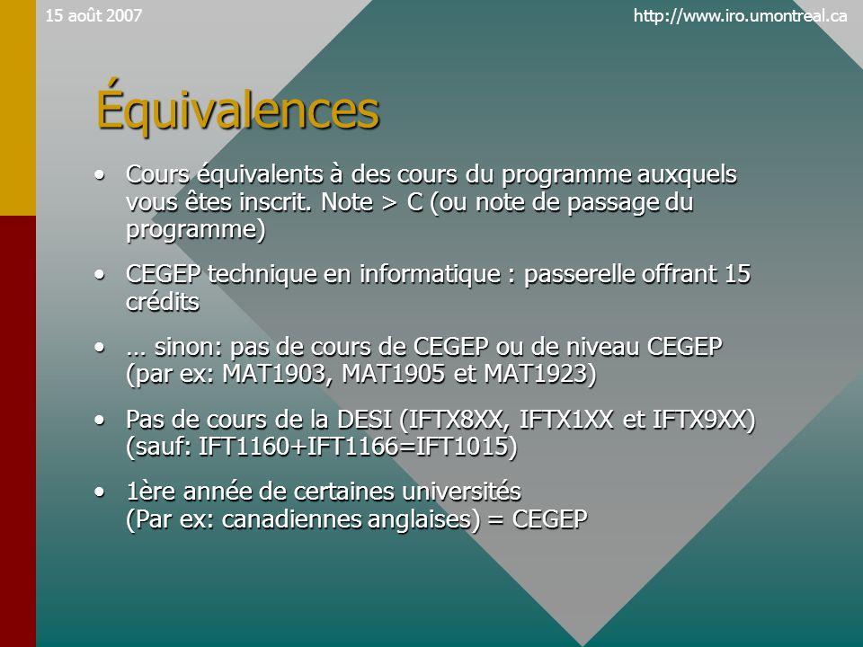http://www.iro.umontreal.ca15 août 2007Équivalences •Cours équivalents à des cours du programme auxquels vous êtes inscrit.