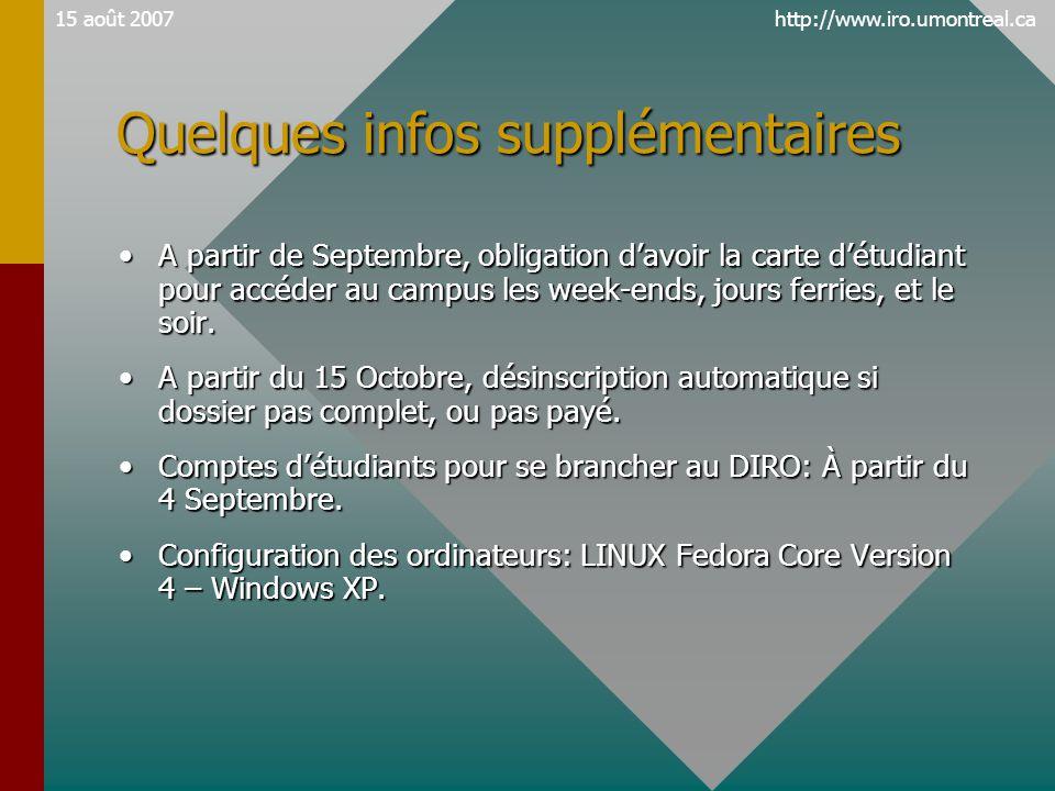 http://www.iro.umontreal.ca15 août 2007 Quelques infos supplémentaires •A partir de Septembre, obligation d'avoir la carte d'étudiant pour accéder au campus les week-ends, jours ferries, et le soir.
