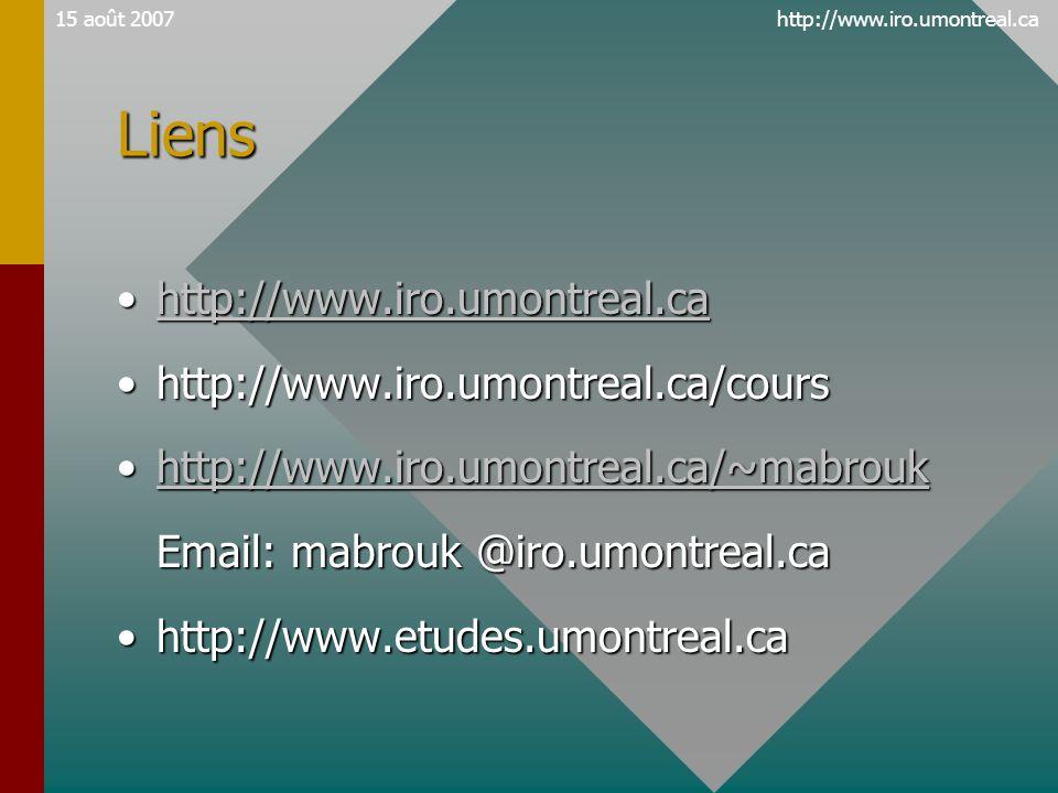 http://www.iro.umontreal.ca15 août 2007Liens •http://www.iro.umontreal.ca http://www.iro.umontreal.ca •http://www.iro.umontreal.ca/cours •http://www.i