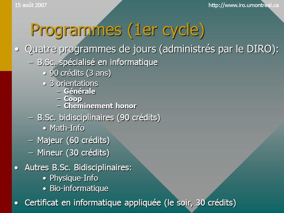 http://www.iro.umontreal.ca15 août 2007 Programmes (1er cycle) •Quatre programmes de jours (administrés par le DIRO): –B.Sc.
