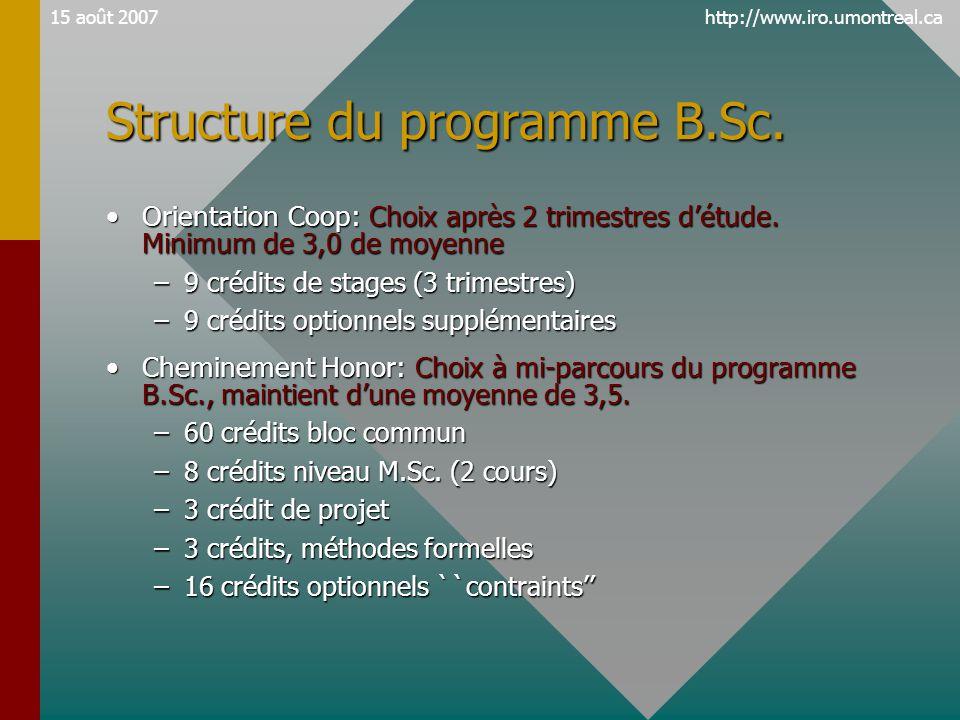 http://www.iro.umontreal.ca15 août 2007 Structure du programme B.Sc. •Orientation Coop: Choix après 2 trimestres d'étude. Minimum de 3,0 de moyenne –9
