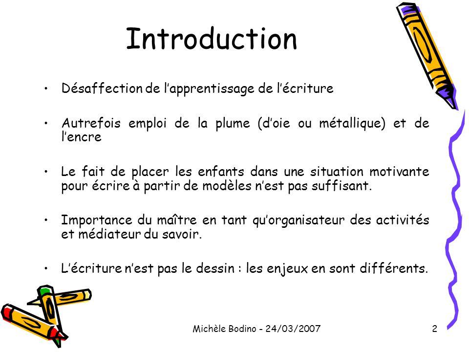 Michèle Bodino - 24/03/20072 Introduction •Désaffection de l'apprentissage de l'écriture •Autrefois emploi de la plume (d'oie ou métallique) et de l'e