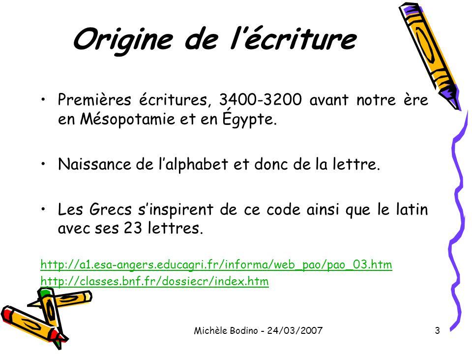 Michèle Bodino - 24/03/20073 Origine de l'écriture •Premières écritures, 3400-3200 avant notre ère en Mésopotamie et en Égypte. •Naissance de l'alphab