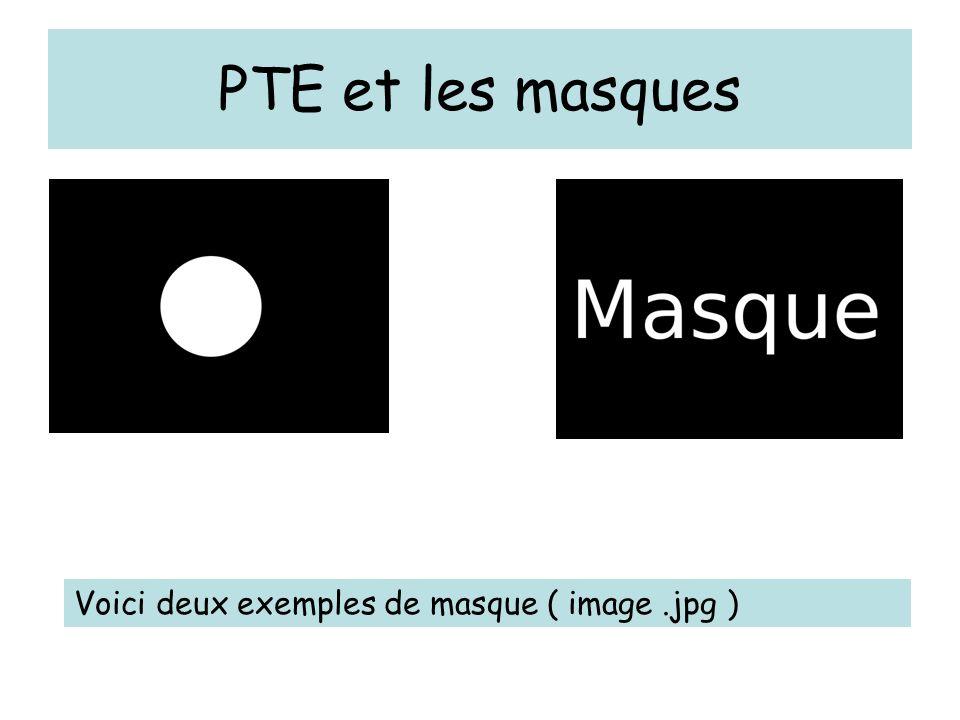 PTE et les masques Voici deux exemples de masque ( image.jpg )
