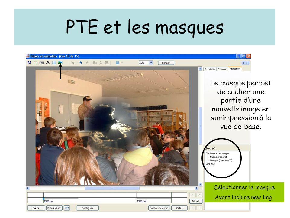 PTE et les masques Le masque permet de cacher une partie d'une nouvelle image en surimpression à la vue de base. Sélectionner le masque Avant inclure