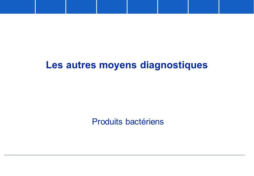 Les autres moyens diagnostiques Produits bactériens