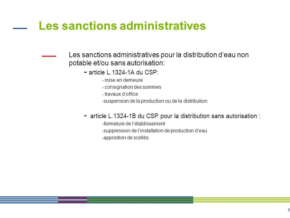 9 Les sanctions administratives Les sanctions administratives pour la distribution d'eau non potable et/ou sans autorisation: - article L.1324-1A du C