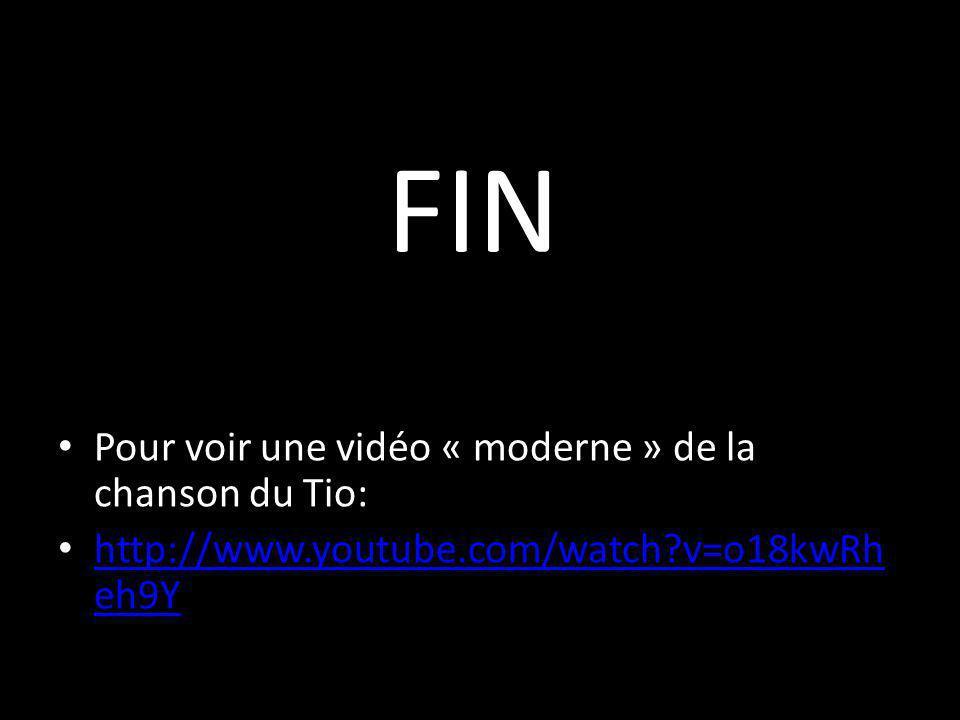 FIN • Pour voir une vidéo « moderne » de la chanson du Tio: • http://www.youtube.com/watch?v=o18kwRh eh9Y http://www.youtube.com/watch?v=o18kwRh eh9Y