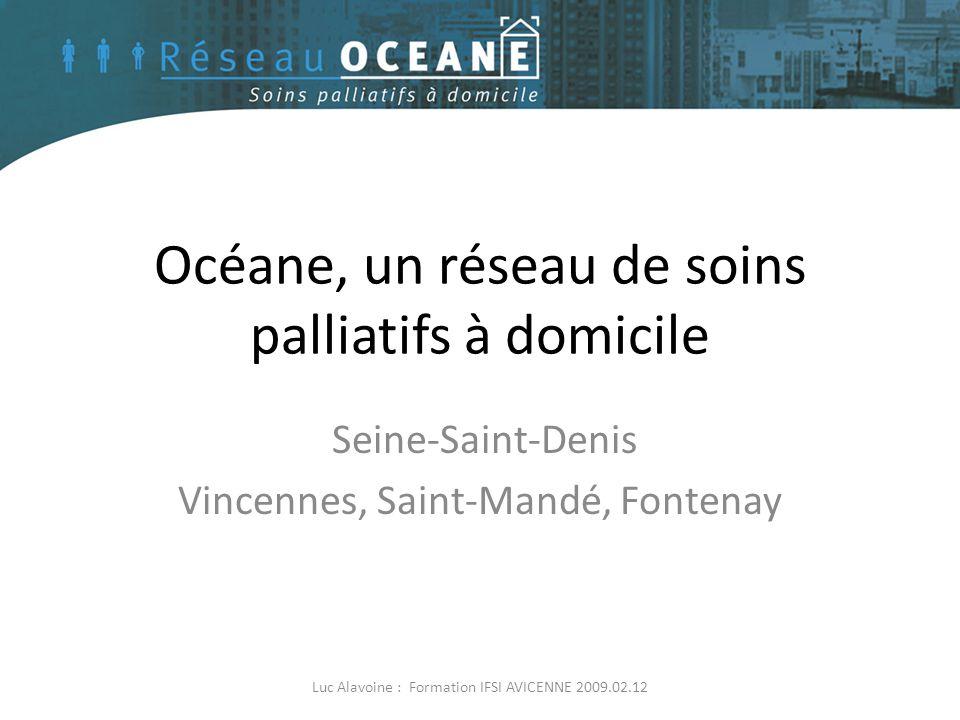 Océane, un réseau de soins palliatifs à domicile Luc Alavoine : Formation IFSI AVICENNE 2009.02.12 Seine-Saint-Denis Vincennes, Saint-Mandé, Fontenay