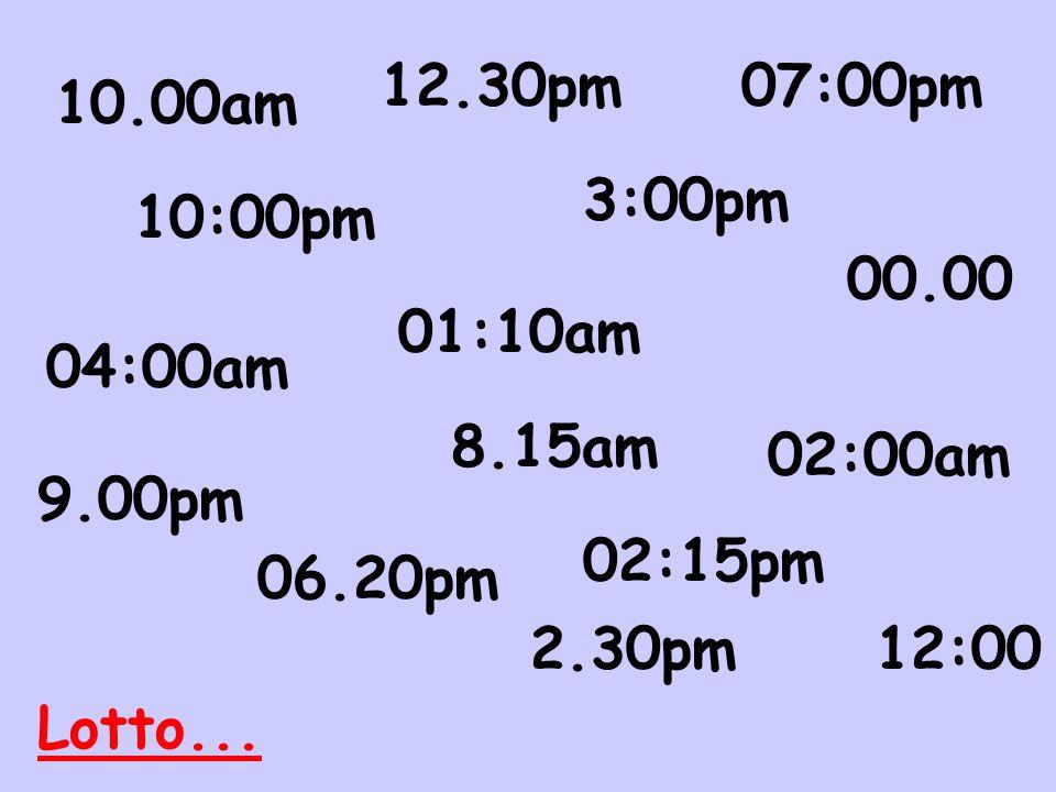 01:10am 9.00pm 8.15am 2.30pm 06.20pm 00.00 12.30pm 10.00am 07:00pm 04:00am 3:00pm 02:00am 02:15pm 12:00 10:00pm Lotto...