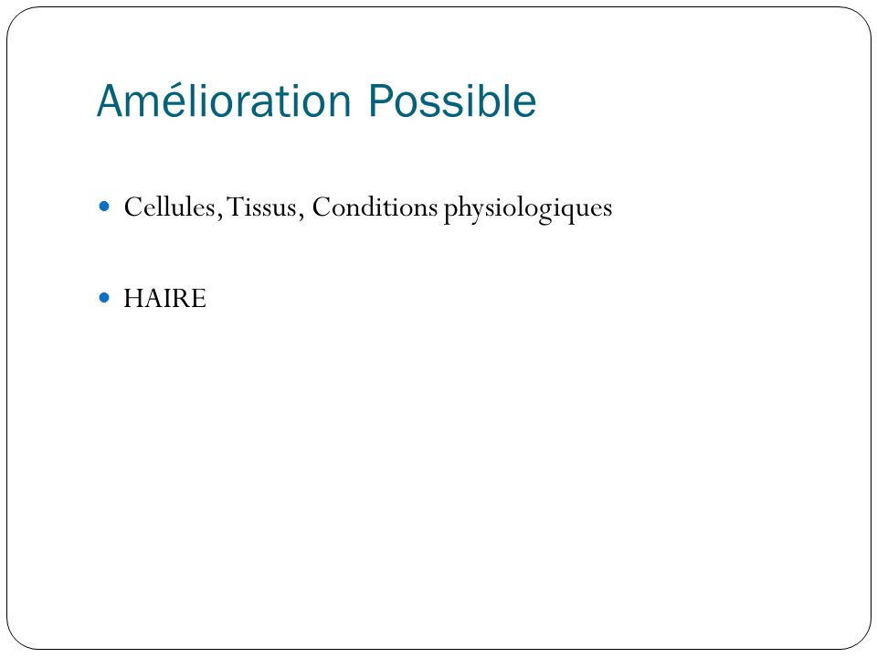 Amélioration Possible  Cellules, Tissus, Conditions physiologiques  HAIRE