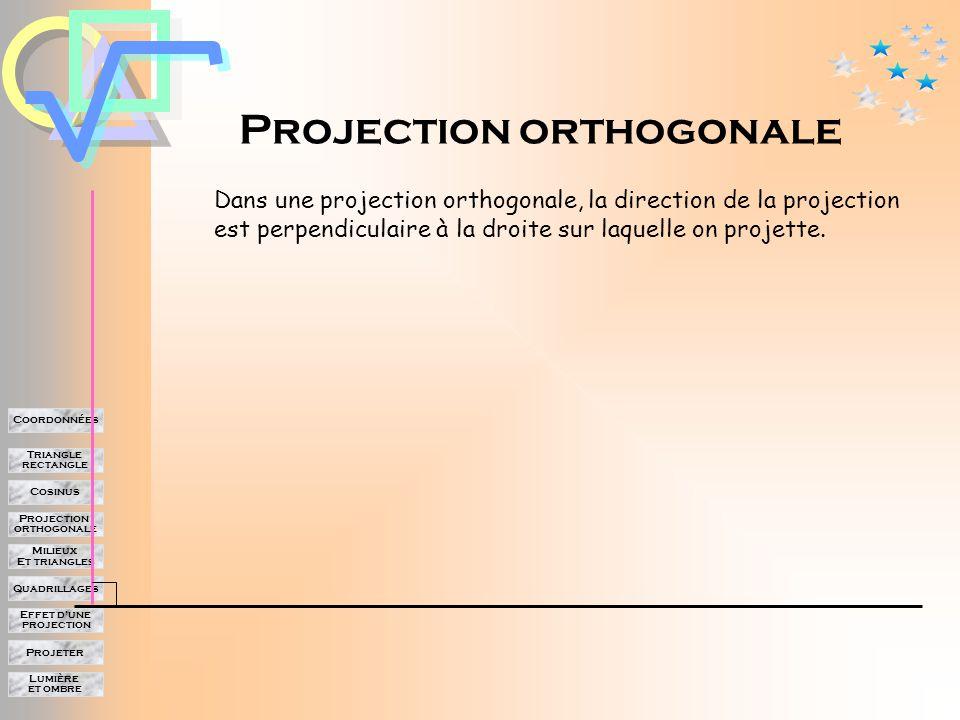 Lumière et ombre Projeter Effet d'une projection Quadrillages Milieux Et triangles Projection orthogonale Cosinus Triangle rectangle Coordonnées Donc le segment des milieux est deux fois moins long que le côté auquel il est parallèle.