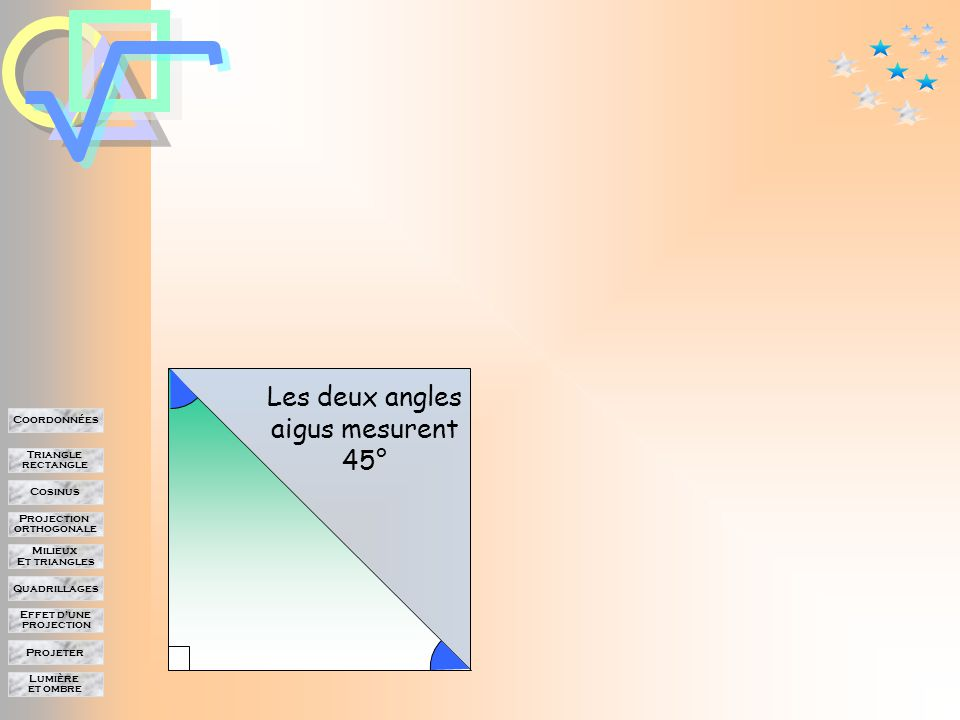 Lumière et ombre Projeter Effet d'une projection Quadrillages Milieux Et triangles Projection orthogonale Cosinus Triangle rectangle Coordonnées Les deux angles aigus mesurent 45°
