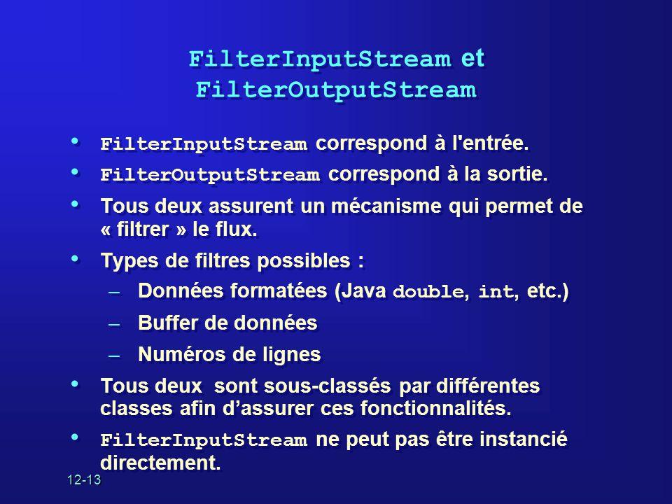 12-13 FilterInputStream et FilterOutputStream • FilterInputStream correspond à l entrée.