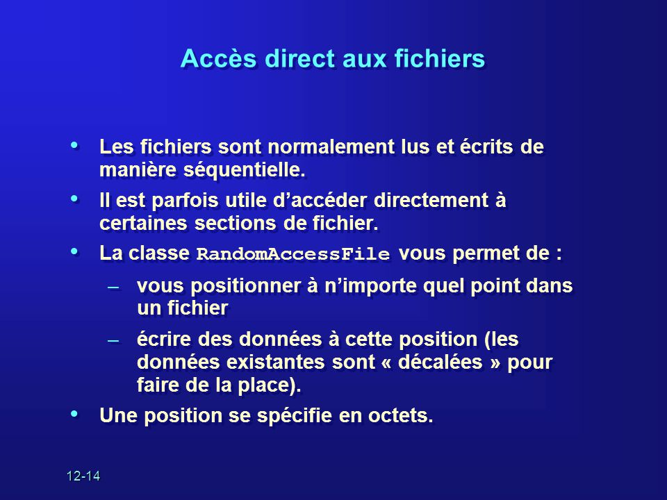12-14 Accès direct aux fichiers • Les fichiers sont normalement lus et écrits de manière séquentielle.