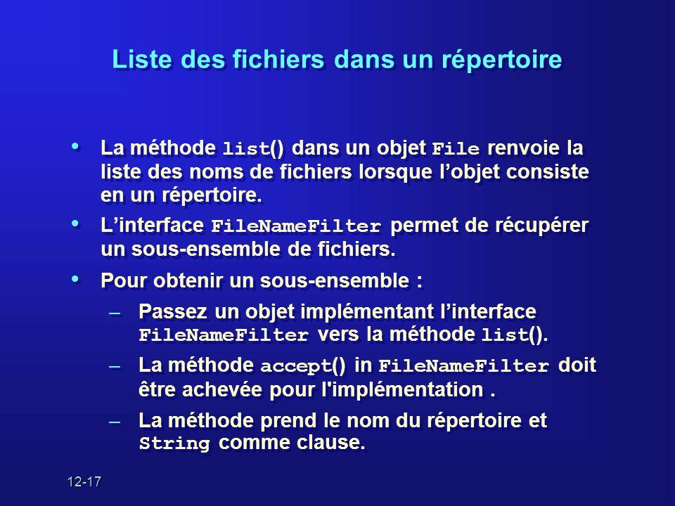 12-17 Liste des fichiers dans un répertoire • La méthode list () dans un objet File renvoie la liste des noms de fichiers lorsque l'objet consiste en un répertoire.
