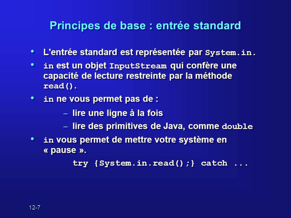 12-7 Principes de base : entrée standard • L entrée standard est représentée par System.in.