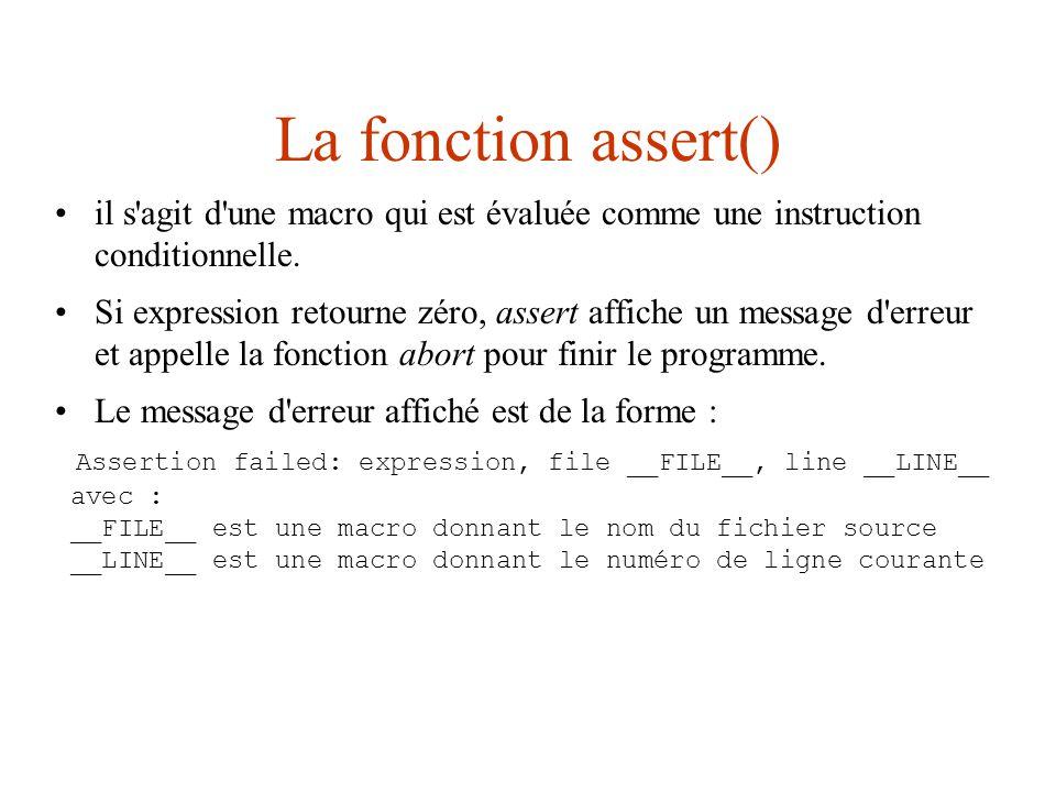 La fonction assert() Par exemple, le programme suivant: int main(void) { int i = 0; assert(i > 5); return 0; }