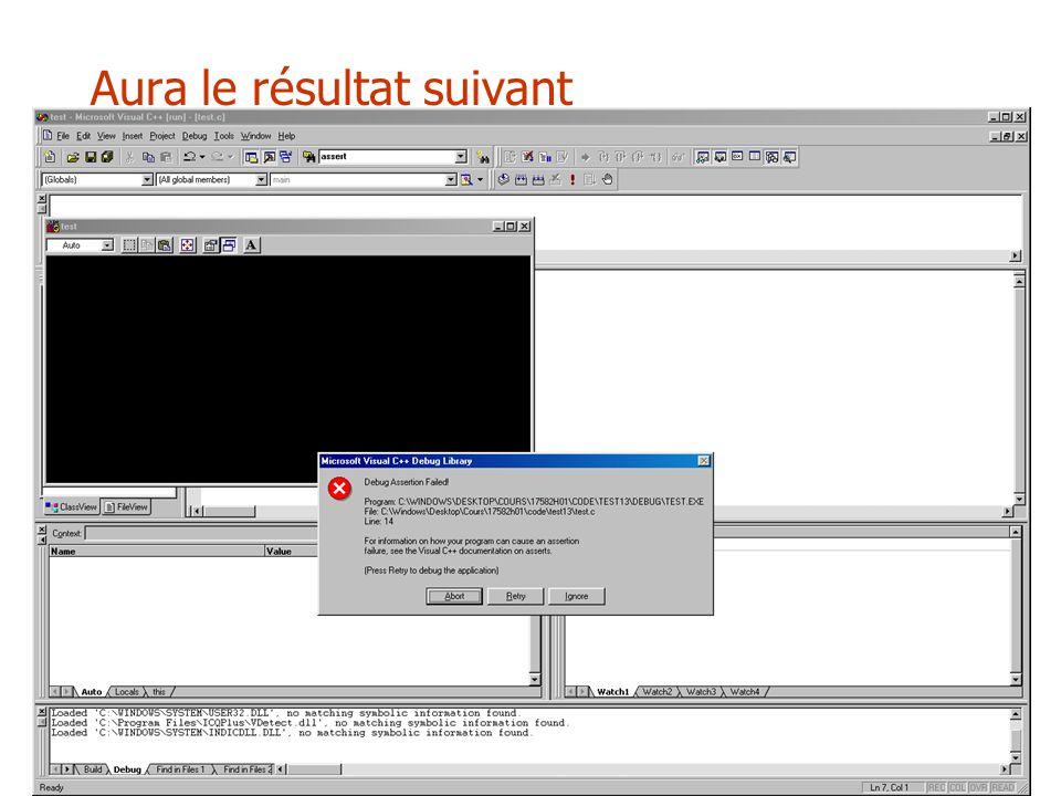 #include #define TAILLE 512 int calcul(int tab[], int i) { assert(i >= 0 && i < TAILLE); return 2 * tab[i] + 5; } int main() {int tableau[TAILLE]; int i; for (i=0; i<TAILLE; i++) tableau[i]=2; printf( %d\n , calcul(tableau, 1024)); return 0; } initialisation arbitraire du tableau du tableau traduction de l 'assertion sur le débordement du tableau Essayez cet exemple!