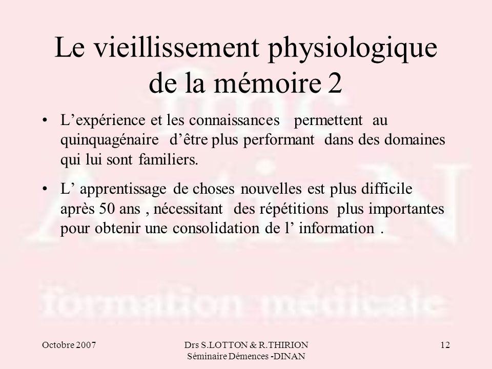 Octobre 2007Drs S.LOTTON & R.THIRION Séminaire Démences -DINAN 12 Le vieillissement physiologique de la mémoire 2 •L'expérience et les connaissances p