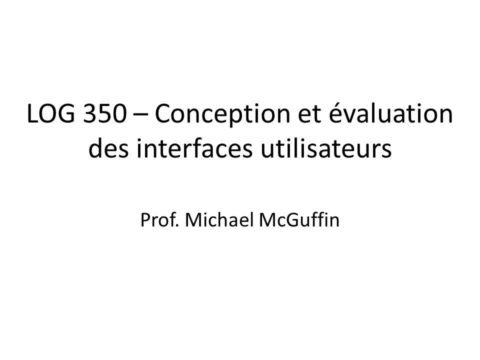 LOG 350 – Conception et évaluation des interfaces utilisateurs Prof. Michael McGuffin