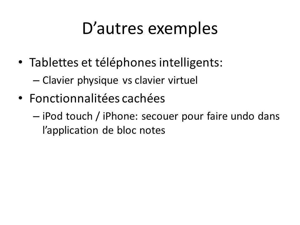 D'autres exemples • Tablettes et téléphones intelligents: – Clavier physique vs clavier virtuel • Fonctionnalitées cachées – iPod touch / iPhone: secouer pour faire undo dans l'application de bloc notes