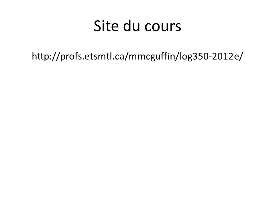 Site du cours http://profs.etsmtl.ca/mmcguffin/log350-2012e/