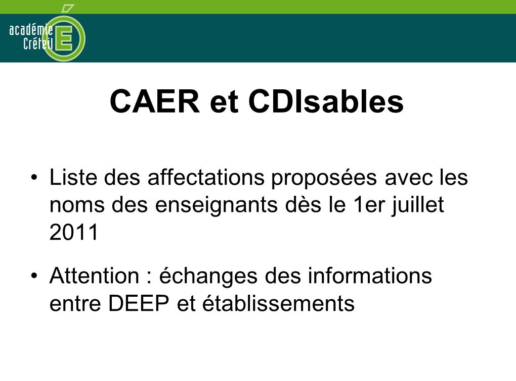 CAER et CDIsables •Liste des affectations proposées avec les noms des enseignants dès le 1er juillet 2011 •Attention : échanges des informations entre DEEP et établissements