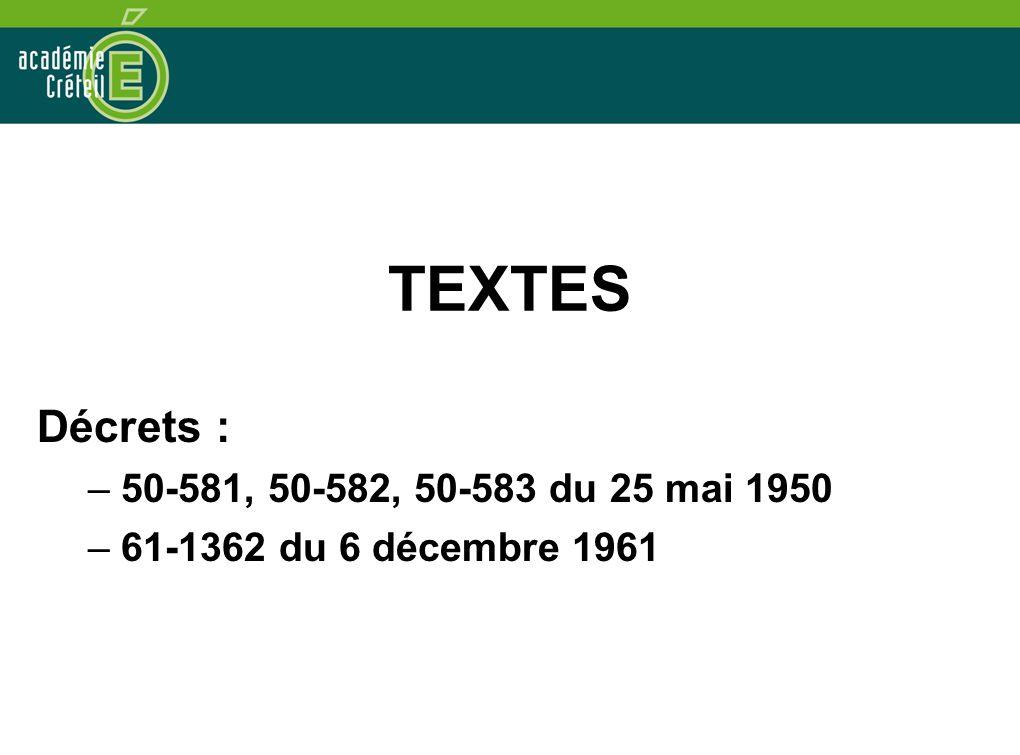 TEXTES Décrets : – 50-581, 50-582, 50-583 du 25 mai 1950 – 61-1362 du 6 décembre 1961