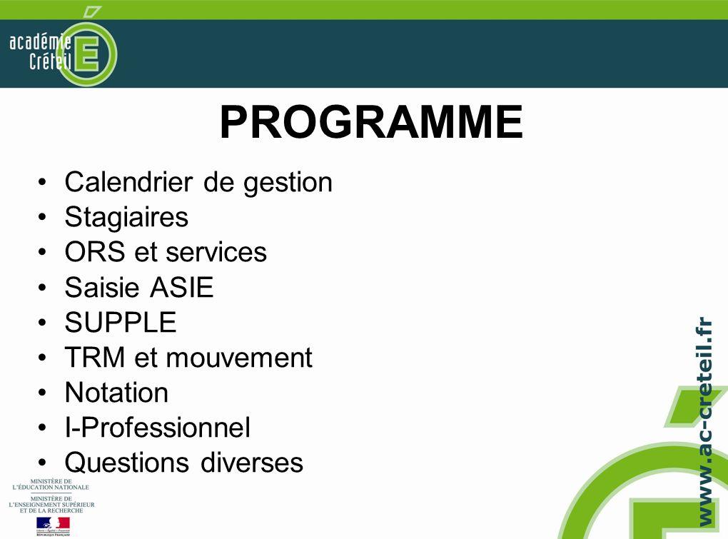 PROGRAMME •Calendrier de gestion •Stagiaires •ORS et services •Saisie ASIE •SUPPLE •TRM et mouvement •Notation •I-Professionnel •Questions diverses