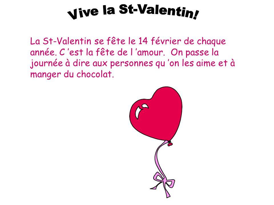 La St-Valentin se fête le 14 février de chaque année.
