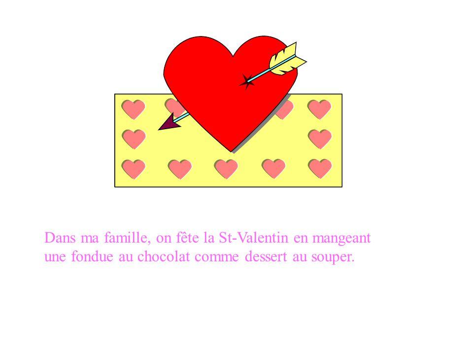 Dans ma famille, on fête la St-Valentin en mangeant une fondue au chocolat comme dessert au souper.