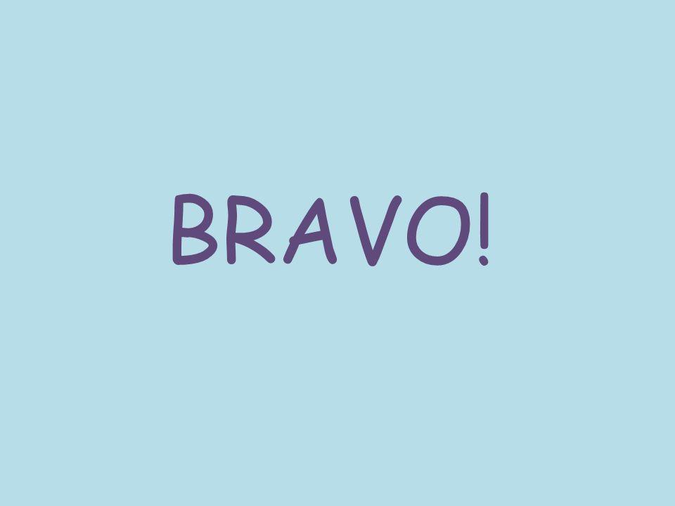 BRAVO!