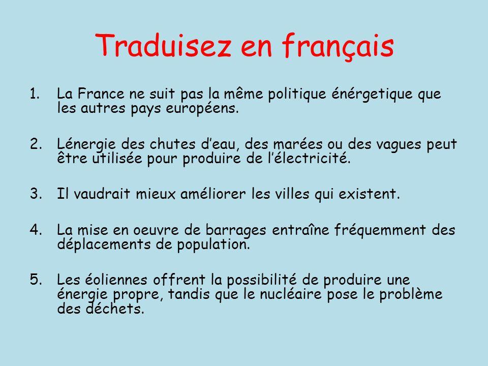 Traduisez en français 1.La France ne suit pas la même politique énérgetique que les autres pays européens.