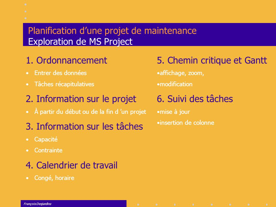 François Desjardins Planification d'une projet de maintenance Exploration de MS Project 1.