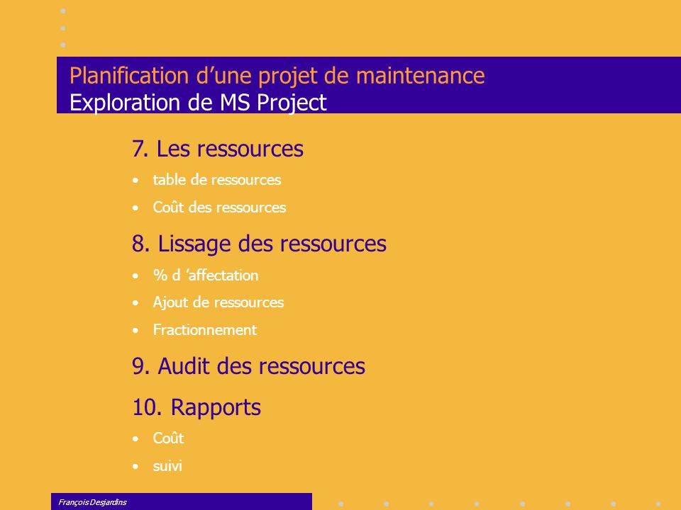 François Desjardins Planification d'une projet de maintenance Exploration de MS Project 7.