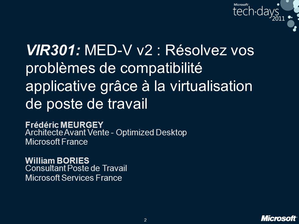 2 VIR301: MED-V v2 : Résolvez vos problèmes de compatibilité applicative grâce à la virtualisation de poste de travail Frédéric MEURGEY Architecte Ava