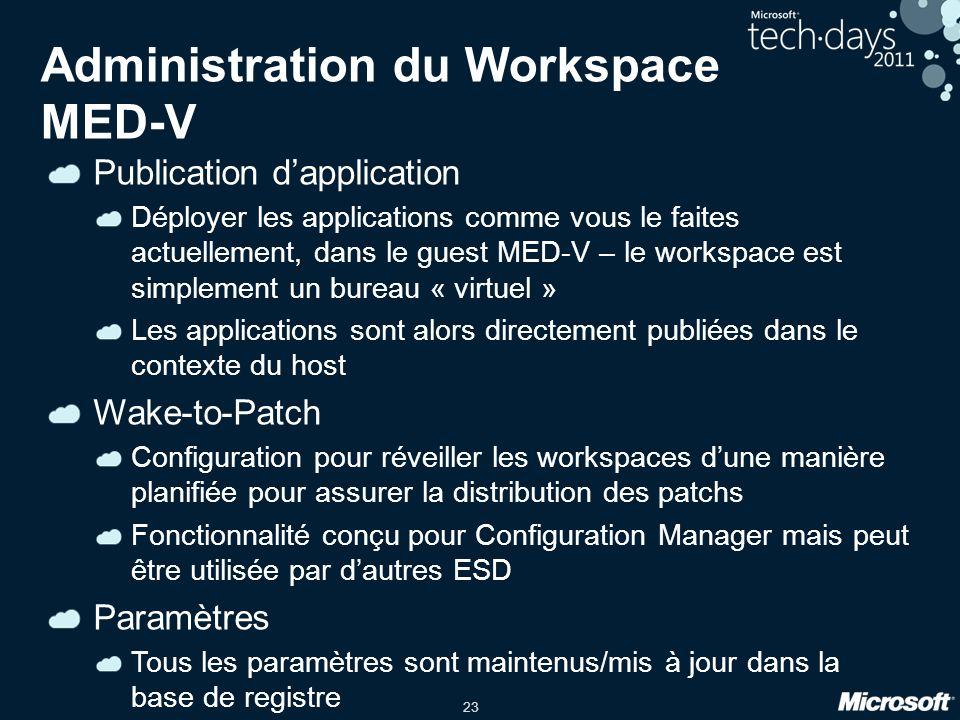 23 Administration du Workspace MED-V Publication d'application Déployer les applications comme vous le faites actuellement, dans le guest MED-V – le w