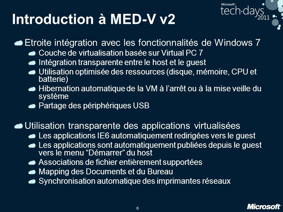 6 Introduction à MED-V v2 Etroite intégration avec les fonctionnalités de Windows 7 Couche de virtualisation basée sur Virtual PC 7 Intégration transp
