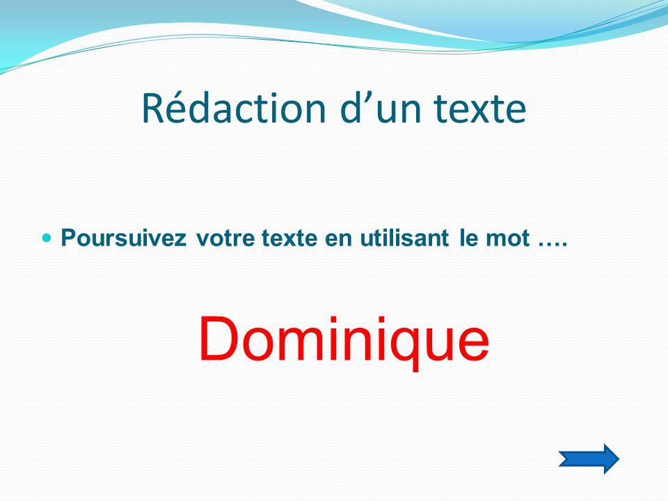 Rédaction d'un texte  Poursuivez votre texte en utilisant le mot …. Dominique