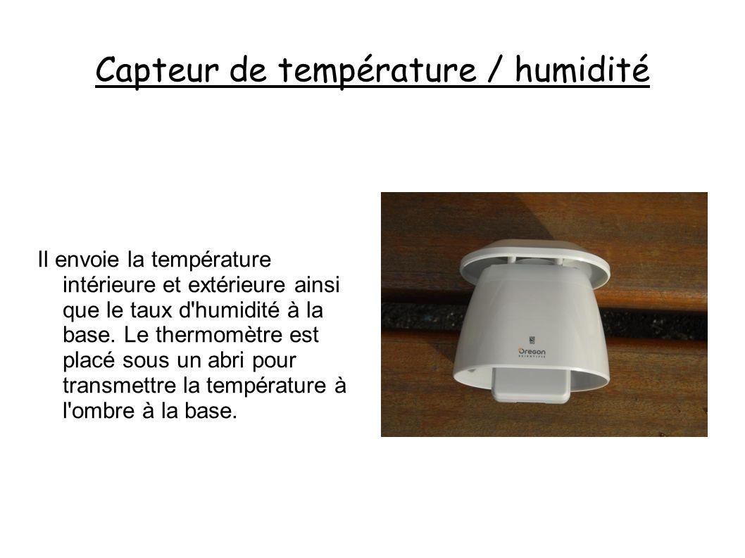 Capteur de température / humidité Il envoie la température intérieure et extérieure ainsi que le taux d humidité à la base.