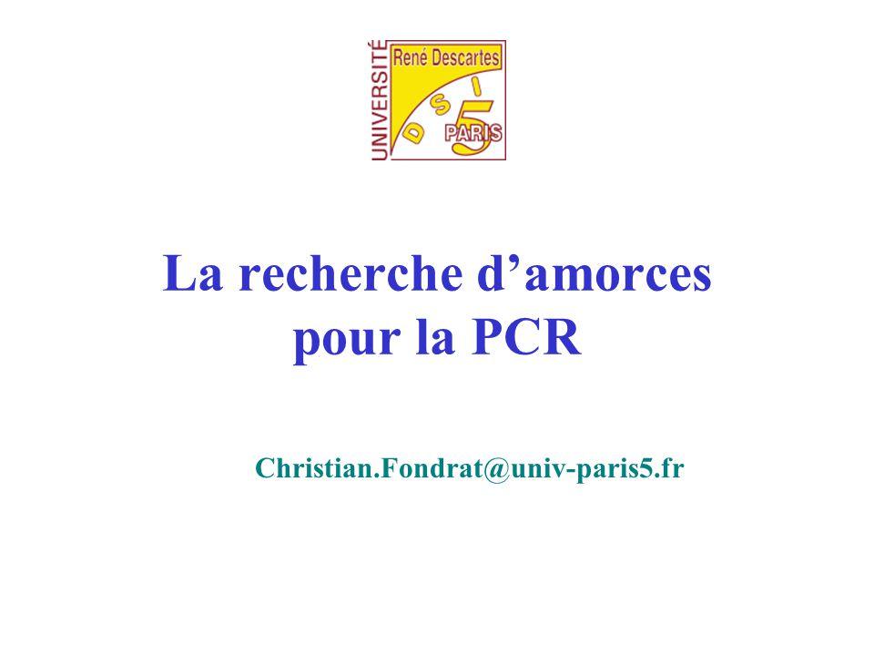 La recherche d'amorces pour la PCR Christian.Fondrat@univ-paris5.fr
