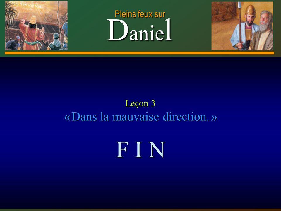 D anie l Pleins feux sur 19 Leçon 3 « Dans la mauvaise direction. » F I N