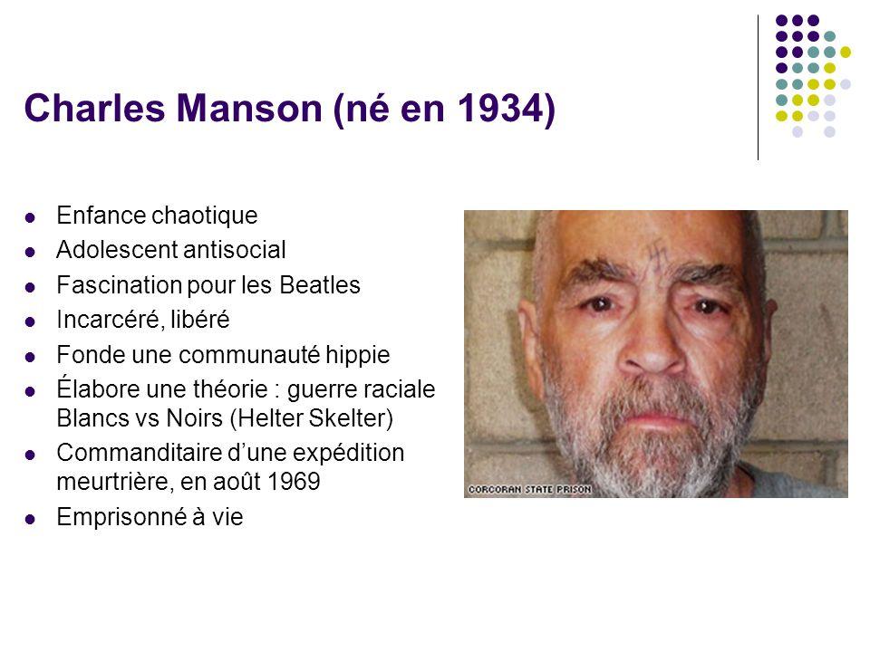 Charles Manson (né en 1934)  Enfance chaotique  Adolescent antisocial  Fascination pour les Beatles  Incarcéré, libéré  Fonde une communauté hipp