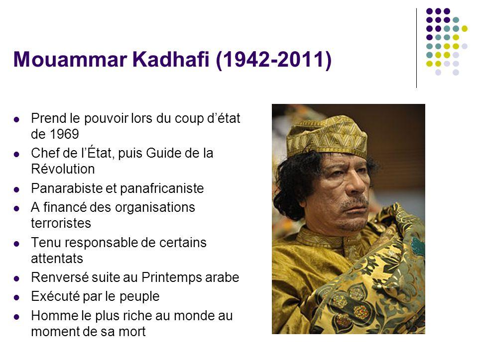 Mouammar Kadhafi (1942-2011)  Prend le pouvoir lors du coup d'état de 1969  Chef de l'État, puis Guide de la Révolution  Panarabiste et panafricani