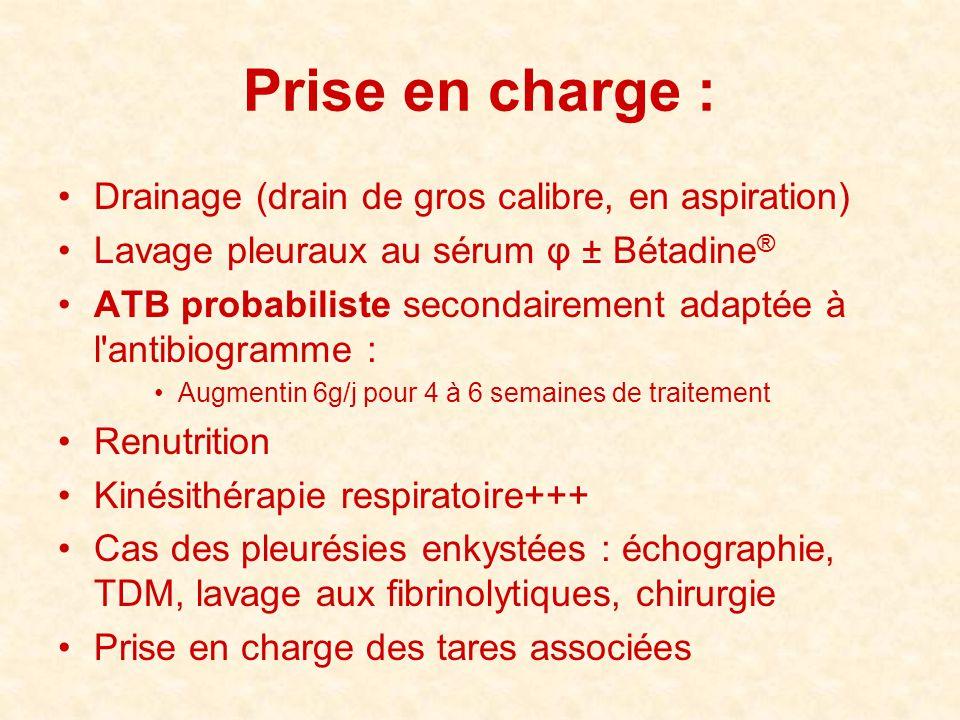 Prise en charge : •Drainage (drain de gros calibre, en aspiration) •Lavage pleuraux au sérum φ ± Bétadine ® •ATB probabiliste secondairement adaptée à