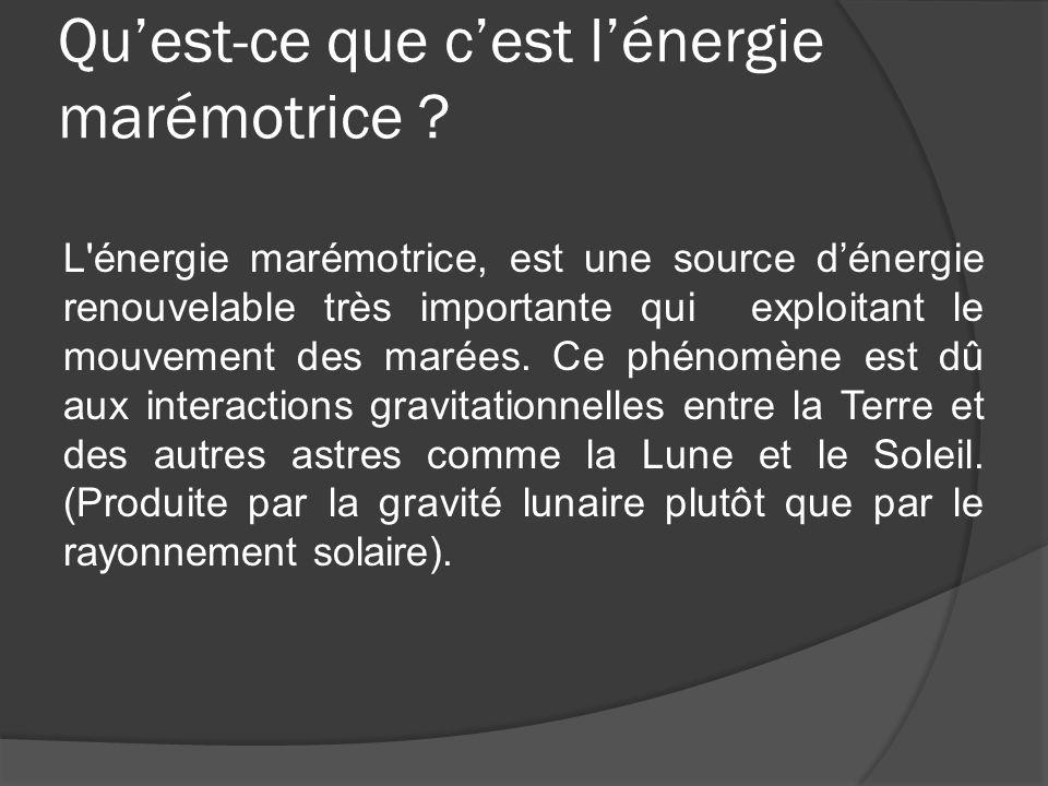 Qu'est-ce que c'est l'énergie marémotrice ? L'énergie marémotrice, est une source d'énergie renouvelable très importante qui exploitant le mouvement d
